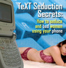 Text Seduction Secrets - How To Seduce Women Using Text